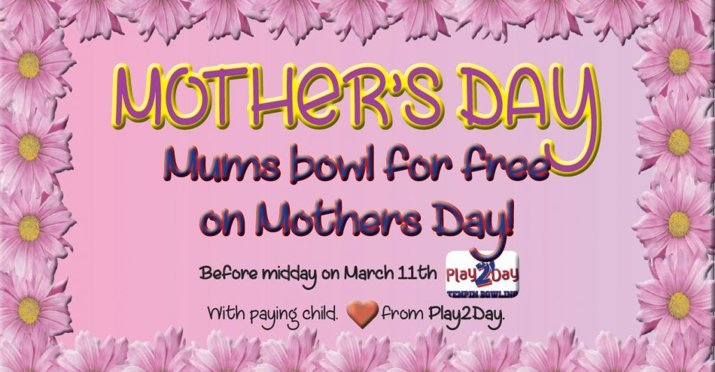 Mothers Day - celebrate with free Tenpin Bowling
